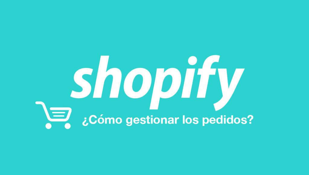gestionar pedidos en shopify